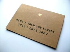 Valentines Day Card - I LOVE YOU Card - Kraft Card with Embossed Heart Gold - Have I Told You Lately That I Love You. kr25.00, via Etsy.