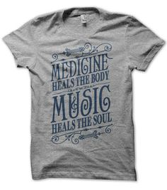medicine heals the body, music heals the soul; and wearing favorite tees make everything alright!!! : )