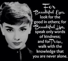 For beautiful eyes, look for the good in by Audrey Hepburn @ Like Success Cute Quotes, Great Quotes, Quotes To Live By, Inspirational Quotes, Uplifting Quotes, Positive Quotes, Motivational Quotes, Style Audrey Hepburn, Audrey Hepburn Quotes