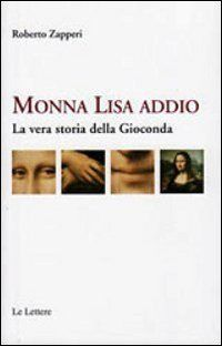 Prezzi e Sconti: #Monna lisa addio. la vera storia della  ad Euro 15.30 in #Ibs #Libri