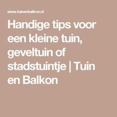 Handige tips voor een kleine tuin, geveltuin of stadstuintje   Tuin en Balkon