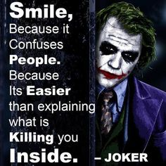 There is a line that is all over internet attributed as being said by the Joker: Smile because it confuses people. Smile because it's easier than explaining what's killing you inside. Reality Quotes, Mood Quotes, True Quotes, Motivational Quotes, Quotes Quotes, People Quotes, Fake Smile Quotes, Quotes Positive, Lyric Quotes