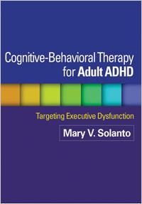 Cognitive-Behavioral Therapy for Adult ADHD: An Interview With Mary Solanto, Ph.D.