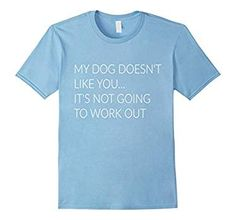 Men's Dog Doesn't Like You It's Not Going to Workout Tshirt 3XL Baby Blue