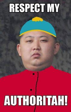 Kim jong un cartman respect my authoritah authority