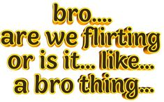 """Animated Text on Twitter: """"bro.... are we flirting or is it... like... a bro thing...… """" Stupid Funny Memes, Funny Relatable Memes, Haha Funny, Response Memes, No Response, Current Mood Meme, Cute Love Memes, Daddy, Bizarre"""