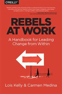 A Guide for Mavericks, Renegades and Rebels in the Workplace.