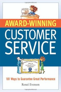 Award-Winning Customer Service: 101 Ways to Guarantee Great Performance by Renee Evenson, http://www.amazon.ca/dp/0814474543/ref=cm_sw_r_pi_dp_pTZusb0337T12