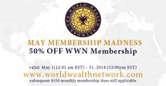 #WWN #May #Membership Madness: %50 OFF all WWN Memberships to new WWN Members and WWN Luminaries.  #worldwealthnetwork #memberships #club #organization #entrepreneurs #business #affiliateprograms #money #network #networking #training #education #success