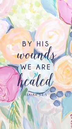 Isaiah By His Wounds We Are Healed - Floral Wallpaper * bible verse, encouragement, inspiration, daily bread * Bible Verses Quotes, Bible Scriptures, Friendship Bible Verses, Cute Bible Verses, Healing Scriptures, Bible Verse Art, Isaiah 53 5, Bible Isaiah, Faith Bible