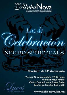 Luz de celebración:  Negro Spirituals Concierto de aniversario Viernes 22 de noviembre, 19:00 horas  Auditorio Alejo Peralta Centro Cultural Jaime Torres Bodet, Zacatenco.