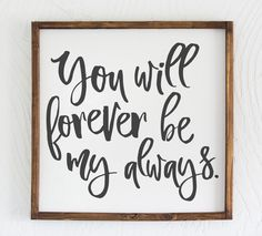 You Will Forever Be My Always, Forever, My Always, Love, Home Decor, Wood Sign by Sophistiqa on Etsy https://www.etsy.com/listing/252756339/you-will-forever-be-my-always-forever-my