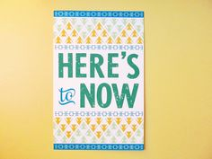 11x17 Here's to Now Typography Wall Poster. $25.00, via Etsy.