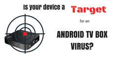 Is your device a target for Ransomware or an Android TV box virus?