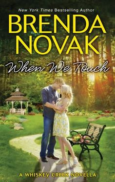 When We Touch by Brenda Novak ~ I LOVED this book!!!! <3 <3 <3 <3 <3 not sure if I will read the other Wiskey Creek sereies.. but loved this one.