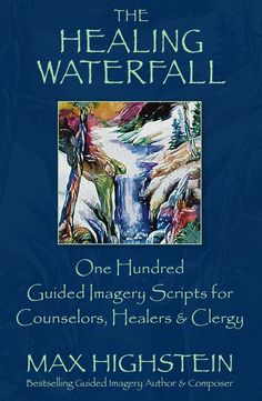 bedtime guided meditations for children insomnia relaxation max highstein is raising funds for the healing waterfall book 100 guided imagery scripts on kickstarter guided imagery scripts for counselors healers fandeluxe Images