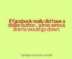 As if there isn't enough drama on facebook already..seriously..some real drama would go down..lol