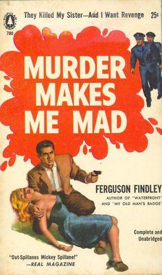 Murder Makes Me Mad (er ... yes.)