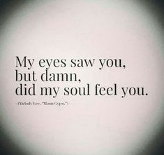 Soulmate And Love Quotes: Soulmate Quotes: Love. What is your soul feeling? Where is it guidin. - Hall Of Quotes Love Quotes For Him, Great Quotes, Quotes To Live By, Quotes On Lost Love, Beautiful Quotes About Love, Love Your Life Quotes, Super Quotes, Images With Quotes, Awesome Love Quotes