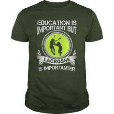 EDUCATION IS IMPORTANT BUT LACROSSE IS IMPORTANTER T-Shirts, Hoodies. VIEW…