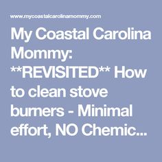 My Coastal Carolina Mommy: **REVISITED** How to clean stove burners - Minimal effort, NO Chemicals