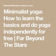 Minimalist yoga: How to learn the basics and do yoga independently for free | Far Beyond The Stars