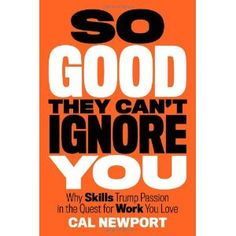So Good They Can't Ignore You: Why Skills Trump Passion in the Quest for Work You Love: Amazon.it: Cal Newport: Libri in altre lingue