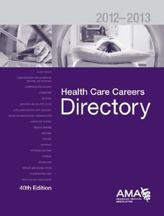 Health Care Careers Directory 2012-2013 (Health Careers Directory(Formerly Health Professions Education Directory)) (Health Professions Career and Education Directory) by American Medical Associaiton, http://www.amazon.com/dp/1603597166/ref=cm_sw_r_pi_dp_zVpgrb0V54S4M