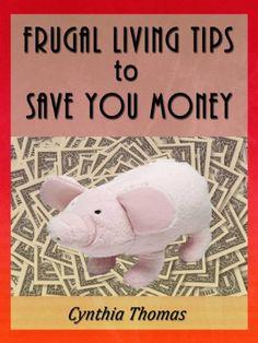 Frugal Living Tips to Save You Money by Cynthia Thomas, http://www.amazon.com/gp/product/B006Z22D2K/ref=cm_sw_r_pi_alp_9XXqqb15XW62T