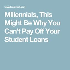 Millennials, This Might Be Why You Can't Pay Off Your Student Loans