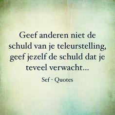 #spreuk #citaat #nederlands #teksten #spreuken #citaten #teleurstelling #verwachtingen #mooi Sef Quotes, Down Quotes, Dutch Words, Dutch Quotes, Happy Moments, Mood Boards, Wise Words, Self, Humor
