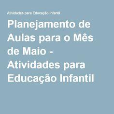 Planejamento de Aulas para o Mês de Maio - Atividades para Educação Infantil