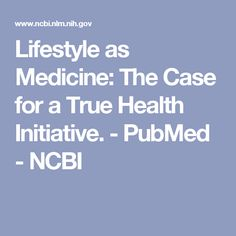 Lifestyle as Medicine: The Case for a True Health Initiative. - PubMed - NCBI