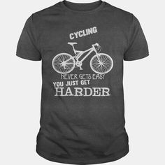 #Cycling Never Gets Easy - You Just Get Harder, Order HERE ==> https://www.sunfrog.com/Fitness/111465742-354155280.html?89699, Please tag & share with your friends who would love it, bicycle tattoo vintage, bicycle tattoo calf, bicycle tattoo skull #receipe #firetruck #firedepartment