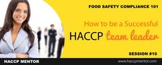 An effective HACCP team leader has a variety of abilities, qualities and characteristics. One of those that I really connect to is to be a person that leads by example. In session 10 of the HACCP Mentor series on Food Safety HACCP Compliance 101, we take a look at other traits that can help.