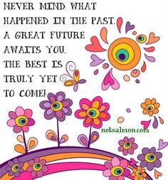 """""""Best is truly to come"""" quote via www.NotSalmon.com"""