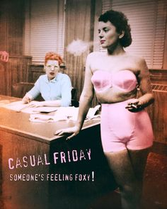 This is wrong on so many levels....Casual Friday- someone's feeing foxy ! - vintage retro funny quote