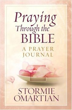 Praying Through the Bible: A Prayer Journal: Stormie Omartian: 9780736920872: Amazon.com: Books