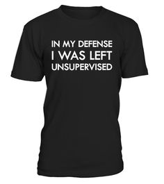 # My Defense I Was Left Unsupervised Shirt .   In My Defense Shirt, In My Defense I Was Left Unsupervised Tshirt Funny gift idea for any occasion. Did you know that tees make the perfect gifts for birthdays, Father's day, Mother's day, St patricks, Christmas and Halloween? This is the perfect shirt that your friends, family or special men and women in your life will love. If you need awesome shirts for your dad, brother, grandpa, husband, boyfriend, uncle, son, papa, poppy, uncle or nephew…