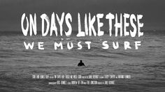 On Days Like These We Must Surf by Jake Kovnat