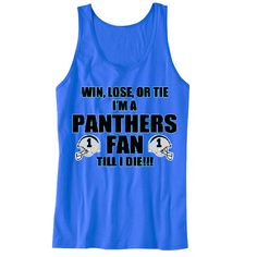 Win, Lose, Or Tie I'm A Panthers Fan Till I Die Unisex Tanks Sports Clothing
