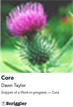 Cora by Dawn Taylor https://scriggler.com/detailPost/story/43407 Snippet of a Work-in-progress — Cora