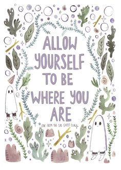 thesadghostclub:  Allow yourself to be where you are, love from The Sad Ghost Club.  shop//facebook//instagram