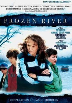 "Frozen River (2008)   ""On a Mohawk reservation on the Canadian border, Ray Eddy teams with widowed tribe member Lila Littlewolf to smuggle illegal immigrants into the United States. Though the work provides the women with much-needed money, each trip puts them in peril."""