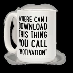 "Spend a lazy day in peace with your technology and social media with this lazy humor design featuring the text ""Where Can I Download This Thing You Call ""Motivation"" for when you're feeling extra lazy. Perfect if you feel unmotivated, being lazy, and sipping your coffee or tea."