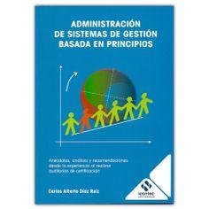 Administración de sistemas de gestión basada en principios - Carlos Alberto Díaz Ruiz - ICONTEC http://www.librosyeditores.com/tiendalemoine/3379-administracion-de-sistemas-de-gestion-basada-en-principios-9789588585390.html Editores y distribuidores