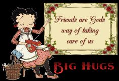 Friends are God's way of taking care of us...Big Hugs friendship animated friend friendship quote gif friend quote poem betty boop friend poem