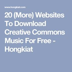 20 (More) Websites To Download Creative Commons Music For Free - Hongkiat