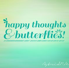 happy thoughts and butterflies #quotes #butterfly