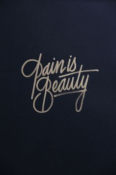 """Pain is beauty"" by It's a Living #typography #Fonts"